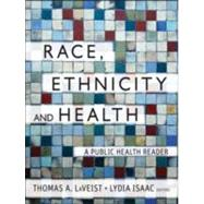 Race, Ethnicity, and Health : A Public Health Reader by LaVeist, Thomas A.; Isaac, Lydia A., 9781118049082
