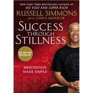 Success Through Stillness: Meditation Made Simple by Simmons, Russell; Morrow, Chris, 9781592409082