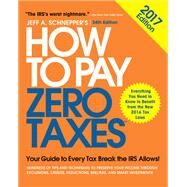 How to Pay Zero Taxes, 2017: Your Guide to Every Tax Break the IRS Allows by Schnepper, Jeff, 9781259859083