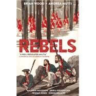 Rebels by Wood, Brian; Mutti, Andrea, 9781616559083