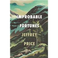 Improbable Fortunes A Novel by Price, Jeffrey, 9781941729083