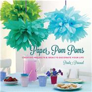 Paper Pom-Poms 20 Creative Projects to Decorate Your Life by Pascual, Paula, 9781454709084