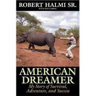 American Dreamer: My Story of Survival, Adventure, and Success by Halmi, Robert, Sr.; Rossellini, Isabella; Stewart, Patrick, 9781493009084