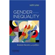Gender Inequality : Feminist Theories and Politics by Lorber, Judith, 9780199859085