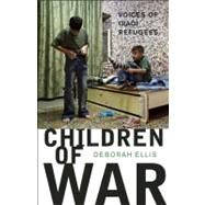 Children of War Voices of Iraqi Refugees by Ellis, Deborah, 9780888999085