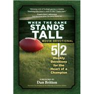 When the Game Stands Tall Movie Devotional by Wilson, Neil; Britton, Dan, 9781424549085