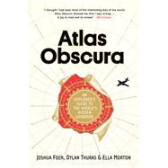 Atlas Obscura by Foer, Joshua; Thuras, Dylan; Morton, Ella, 9780761169086