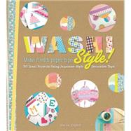 Washi Style! Over 101 Great Projects Using Japanese-Style Decorative Tape by Edghill, Marisa, 9781250059086