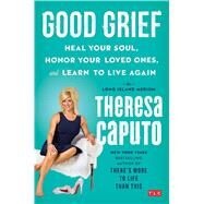 Good Grief Heal Your Soul, Honor Your Loved Ones, and Learn to Live Again by Caputo, Theresa, 9781501139086