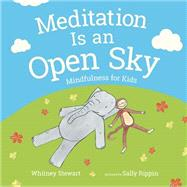 Meditation Is an Open Sky: Mindfulness for Kids by Stewart, Whitney; Rippin, Sally, 9780807549087