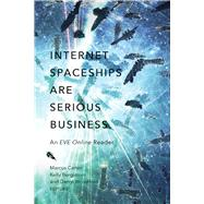 Internet Spaceships Are Serious Business by Carter, Marcus; Bergstrom, Kelly; Woodford, Darryl, 9780816699087