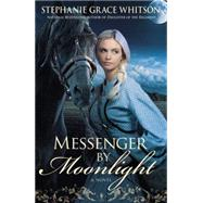 Messenger by Moonlight by Whitson, Stephanie Grace, 9781455529087