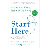 Start Here Master the Lifelong Habit of Wellbeing by Langshur, Eric; Klemp, Nate, Ph.D.; Davidson, Richard J., Dr., 9781501129087