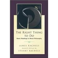 The Right Thing To Do: Basic Readings in Moral Philosophy by Rachels, James; Rachels, Stuart, 9780078119088