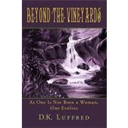 Beyond the Vineyards: As One Is Not Born a Woman, One Evolves by Luffred, Katy, 9780595519088