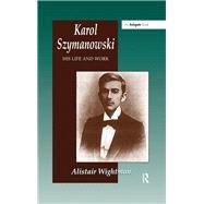 Karol Szymanowski: His Life and Work by Wightman,Alistair, 9781138269088