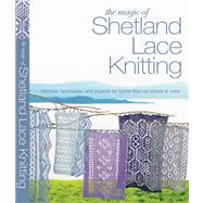 The Magic of Shetland Lace Knitting Stitches, Techniques, and Projects for Lighter-than-Air Shawls & More by Lovick, Elizabeth, 9781250039088