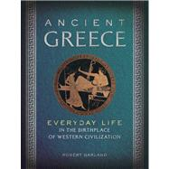 Ancient Greece Everyday Life in the Birthplace of Western Civilization by Garland, Robert, 9781454909088