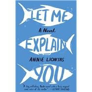 Let Me Explain You A Novel by Liontas, Annie, 9781476789088
