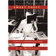 Sweet Theft A Poet's Commonplace Book by McClatchy, J.D., 9781619029088