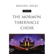 The Mormon Tabernacle Choir: A Biography by Hicks, Michael, 9780252039089