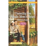 Claiming the Single Mom's Heart by Kaye, Glynna, 9780373819089