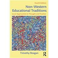 Non-Western Educational Traditions: Local Approaches to Thought and Practice by Reagan; Timothy, 9781138019089