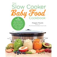 The Slow Cooker Baby Food Cookbook by Meade, Maggie, 9781558329089