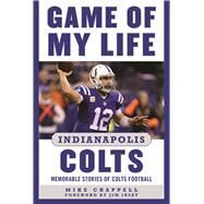 Game of My Life Indianapolis Colts by Chappell, Mike; Irsay, Jim, 9781613219089
