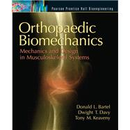 Orthopaedic Biomechanics Mechanics and Design in Musculoskeletal Systems by Bartel, Donald L.; Davy, Dwight T.; Keaveny, Tony M., 9780130089090