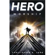 Hero Worship by Long, Christopher E., 9780738739090