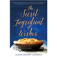The Secret Ingredient of Wishes A Novel by Crispell, Susan Bishop, 9781250089090