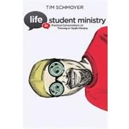 Life in Student Ministry: Practical Conversations on Thriving in Youth Ministry by Schmoyer, Tim, 9780310329091