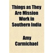 Things As They Are Mission Work in Southern India by Carmichael, Amy, 9781153819091