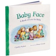 Baby Face : A Book of Love for Baby by Rylant, Cynthia; Goode, Diane, 9781416949091