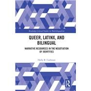 Queer, Latinx, and Bilingual: Narrative Resources in the Negotiation of iIdentities by Cashman; Holly, 9780415739092