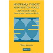 Monetary Theory and Bretton Woods: The Construction of an International Monetary Order by Filippo Cesarano, 9780521739092