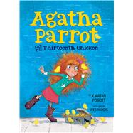 Agatha Parrot and the Thirteenth Chicken by Poskitt, Kjartan; Hargis, Wes, 9780544509092