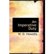 An Imperative Duty by Howells, W. D., 9781110479092