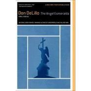The Angel Esmeralda Nine Stories by DeLillo, Don, 9781451659092
