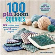 100 Pin Loom Squares 100 Exciting Color Combinations to Try, Plus 15 Stylish Projects by Correa, Florencia Campos, 9781250059093
