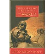Passion of Christ, Passion of the World by Boff, Leonardo, 9781570759093