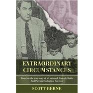 Extraordinary Circumstances : Based on the true story of a Landmark Custody Battle and Parental Abduction Survivor by Berne, Scott, 9780595699094
