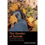 The Gender of Suicide: Knowledge Production, Theory and Suicidology by Jaworski,Katrina, 9781138279094