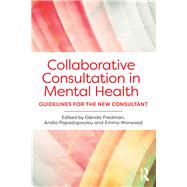 Collaborative Consultation in Mental Health: Guidelines for the new consultant by Fredman; Glenda, 9781138899094