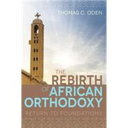The Rebirth of African Orthodoxy by Oden, Thomas C., 9781501819094