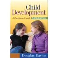 Child Development, Third Edition A Practitioner's Guide by Davies, Douglas, 9781606239094