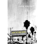 Out of My Skin A Novel by Haskell, John, 9780374299095