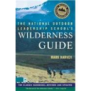 The National Outdoor Leadership School's Wildernes; The Classic Handbook, Revised and Updated by Mark Harvey, 9780684859095