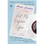 Let Me Explain You A Novel by Liontas, Annie, 9781476789095